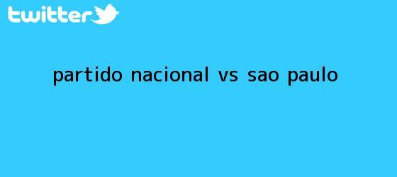 trinos de Partido <b>Nacional Vs Sao Paulo</b>