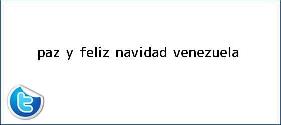 trinos de Paz y <b>Feliz Navidad</b> Venezuela