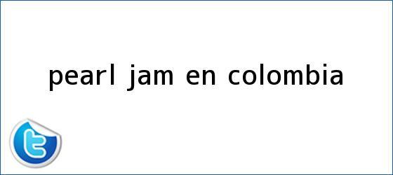 trinos de <b>Pearl Jam</b> en Colombia