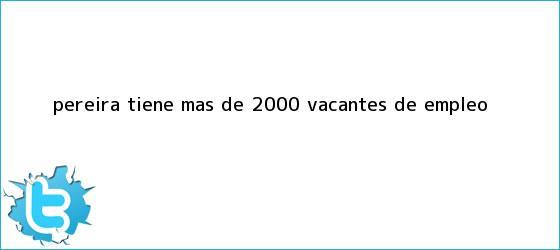 trinos de Pereira tiene más de 2.000 vacantes de <b>empleo</b>