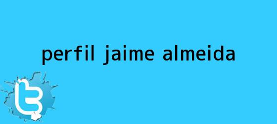 trinos de PERFIL: <b>Jaime Almeida</b>