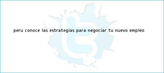 trinos de Perú: conoce las estrategias para negociar tu nuevo <b>empleo</b>