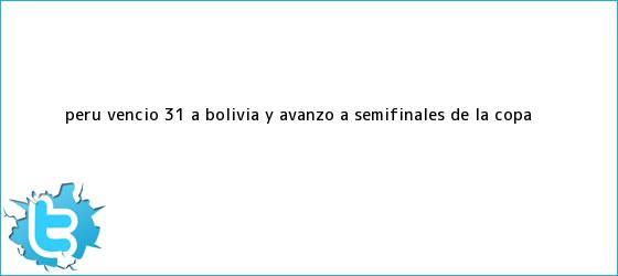 trinos de Perú venció 3-1 a Bolivia y avanzó a semifinales de la <b>Copa</b> <b>...</b>
