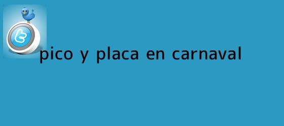 trinos de <b>Pico y placa</b> en Carnaval