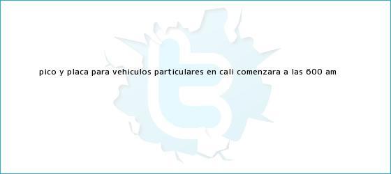 trinos de Pico y placa para vehículos particulares en Cali comenzará a las 6:00 a.m.