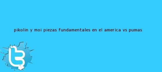 trinos de Pikolín y Moi, piezas fundamentales en el <b>América vs Pumas</b>