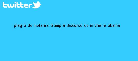 trinos de Plagio de <b>Melania Trump</b> a discurso de Michelle Obama