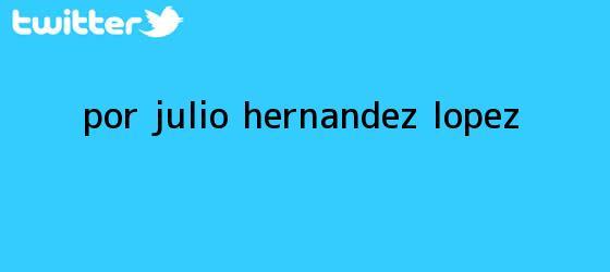 trinos de Por Julio Hernández López