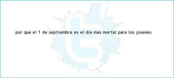 trinos de ¿Por qué el 1º de <b>septiembre</b> es el día más mortal para los jóvenes <b>...</b>