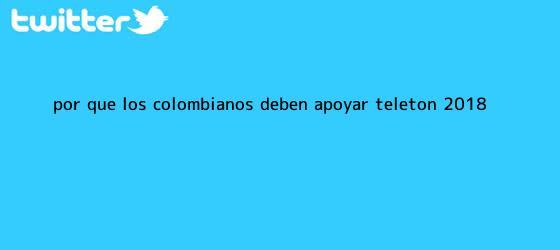 trinos de ¿Por qué los colombianos deben apoyar <b>Teletón</b> 2018?