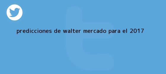 trinos de Predicciones de Walter Mercado para el <b>2017</b>