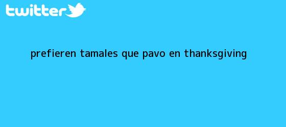 trinos de Prefieren tamales que pavo en <b>Thanksgiving</b>