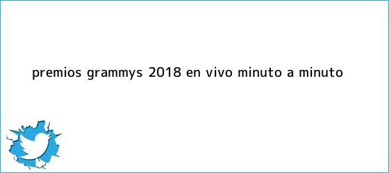 trinos de Premios <b>Grammys</b> 2018: En vivo Minuto a Minuto