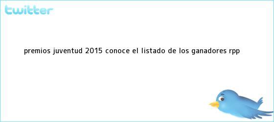 trinos de <b>Premios Juventud 2015</b>: conoce el listado de los ganadores   RPP <b>...</b>