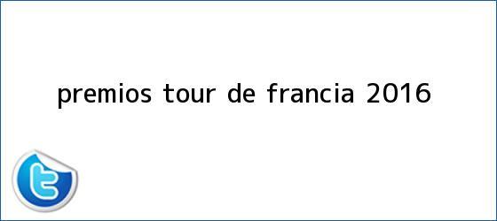 trinos de Premios <b>Tour de Francia 2016</b>