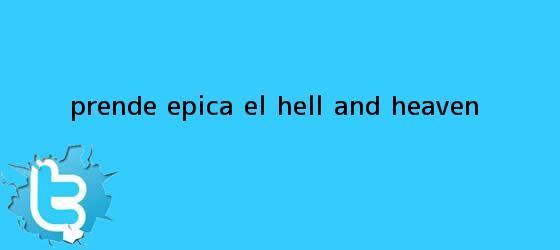 trinos de Prende Epica el <b>Hell and Heaven</b>
