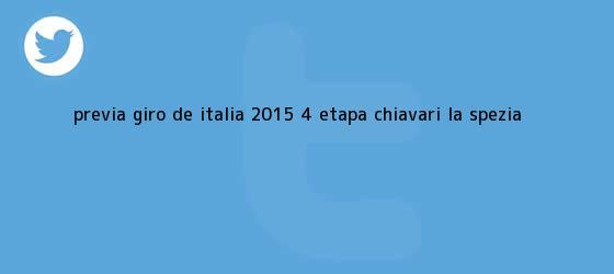 trinos de <b>Previa | <b>Giro de Italia 2015</b>: 4ª etapa, Chiavari - La</b> Spezia