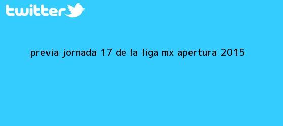 trinos de Previa| Jornada 17 de la <b>Liga MX</b> Apertura 2015