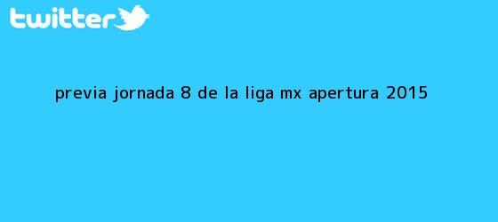 trinos de Previa| Jornada 8 de la <b>Liga MX</b> Apertura <b>2015</b>