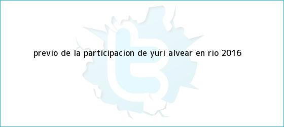 trinos de Previo de la participacion de <b>Yuri Alvear</b> en Rio 2016