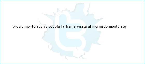 trinos de Previo <b>Monterrey vs</b>. <b>Puebla</b>: La Franja visita al mermado Monterrey