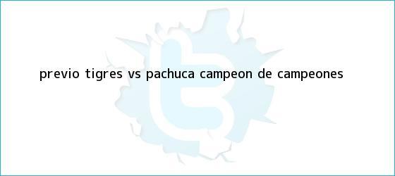 trinos de PREVIO | <b>Tigres vs</b>. <b>Pachuca</b> | <b>Campeón de Campeones</b>