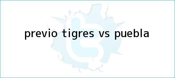 trinos de Previo: <b>Tigres vs Puebla</b>