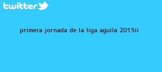 trinos de Primera jornada de la <b>Liga Águila</b> 2015-II