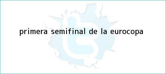 trinos de Primera semifinal de la <b>Eurocopa</b>
