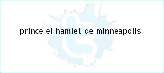 trinos de Prince: el <b>Hamlet</b> de Minneapolis