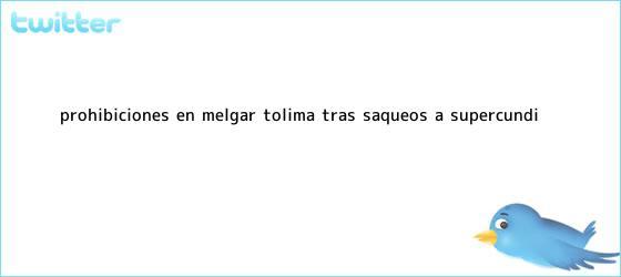 trinos de Prohibiciones en Melgar (Tolima) tras saqueos a <b>Supercundi</b>