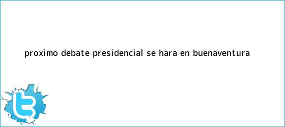 trinos de Próximo <b>debate presidencial</b> se hará en Buenaventura