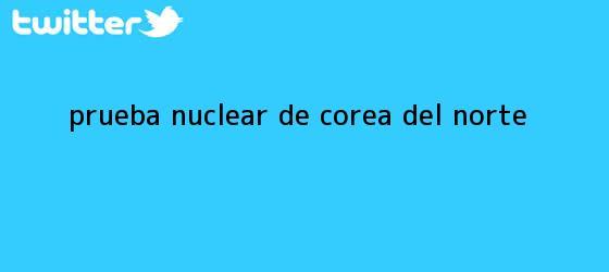 trinos de Prueba nuclear de <b>Corea del Norte</b>