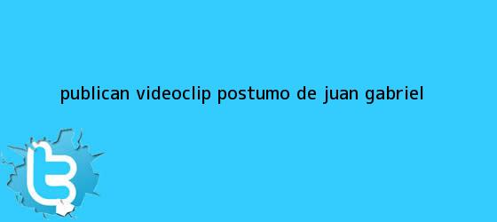 trinos de Publican videoclip póstumo de <b>Juan Gabriel</b>