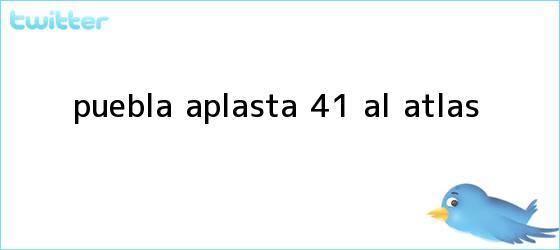 trinos de <b>Puebla</b> aplasta 4-1 al <b>Atlas</b>