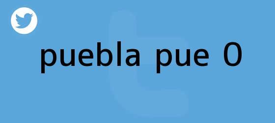 trinos de <b>Puebla</b> PUE 0