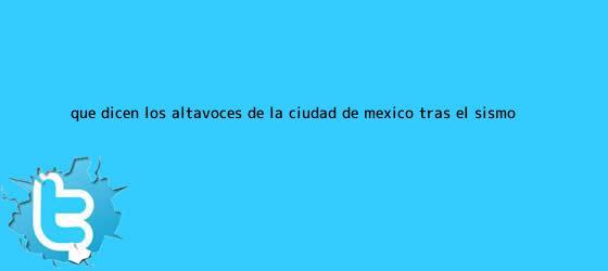 trinos de ¿Qué dicen los altavoces de la Ciudad de México tras el <b>sismo</b>?