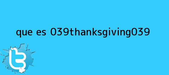 trinos de ¿Qué es &#039;<b>Thanksgiving</b>&#039;?