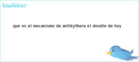 trinos de ¿<b>Qué es el mecanismo de Antikythera</b>? el doodle de hoy