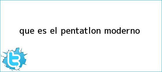 trinos de ¿Qué es el <b>pentatlón moderno</b>?