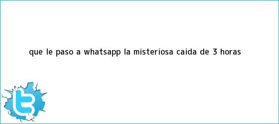 trinos de ¿Qué le <b>pasó</b> a <b>WhatsApp</b>? La misteriosa caída de 3 horas