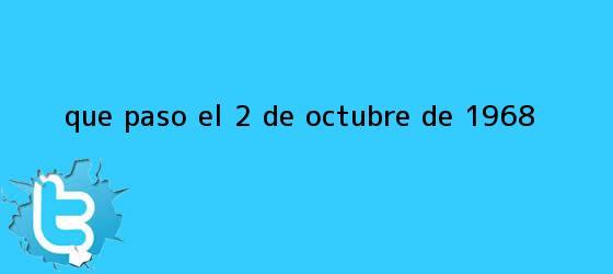 trinos de ¿Qué pasó el <b>2 de octubre de 1968</b>?