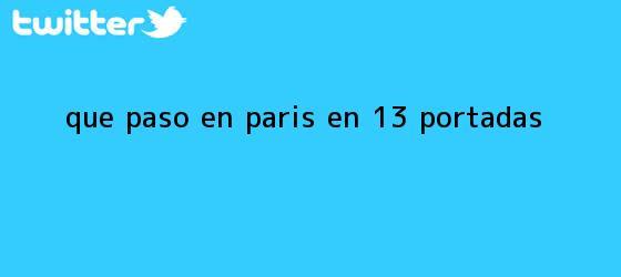 trinos de Qué <b>pasó en París</b>: en 13 portadas