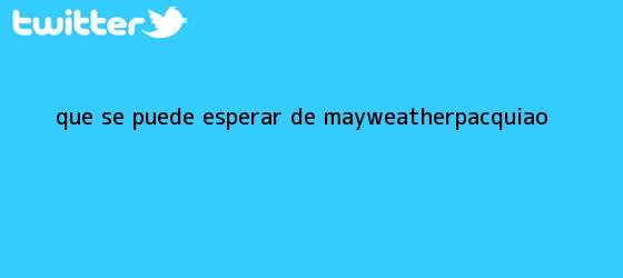 trinos de ¿Qué se puede esperar de <b>Mayweather</b>-Pacquiao?
