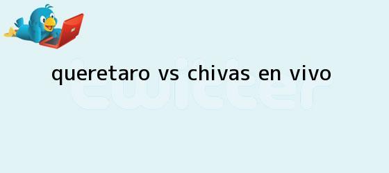 trinos de <b>Querétaro Vs Chivas</b> EN VIVO