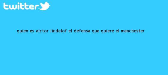 trinos de ¿Quién es Victor Lindelöf, el defensa que quiere el <b>Manchester</b> ...