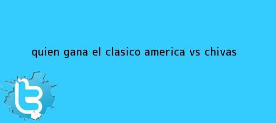 trinos de Quién gana el Clásico <b>América vs Chivas</b>.