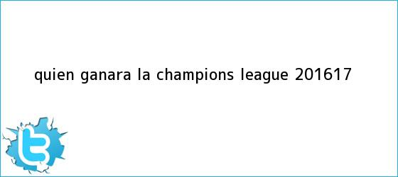 trinos de ¿Quién ganará la <b>Champions League 2016</b>-17?