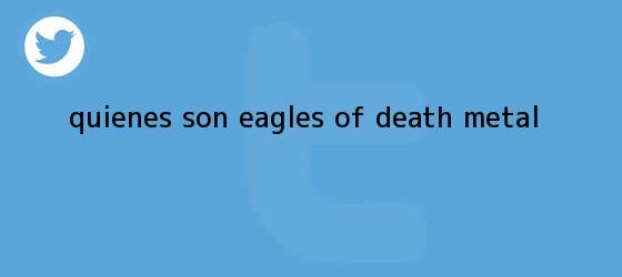 trinos de ¿Quiénes son <b>Eagles of Death Metal</b>?