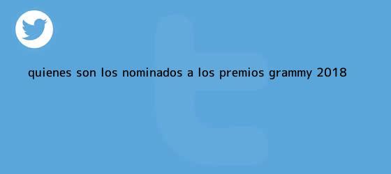 trinos de Quiénes son los nominados a los premios <b>Grammy 2018</b>